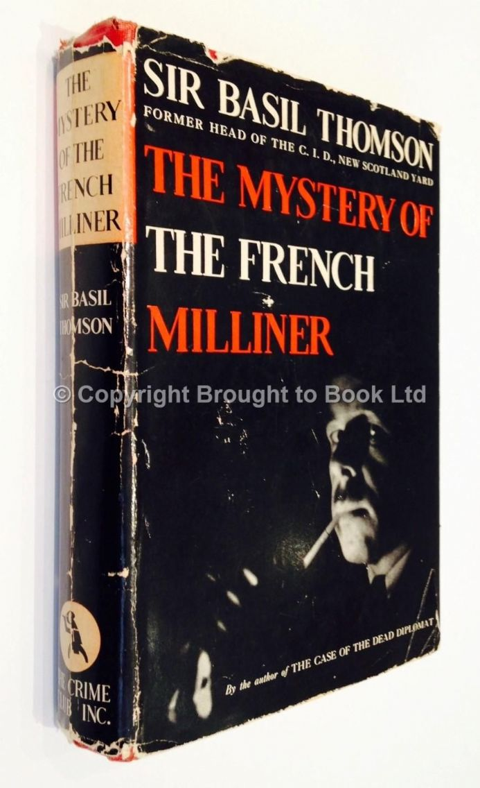 The Mystery of the French Milliner by Sir Basil Thomson First Edition The Crime Club inc 1937